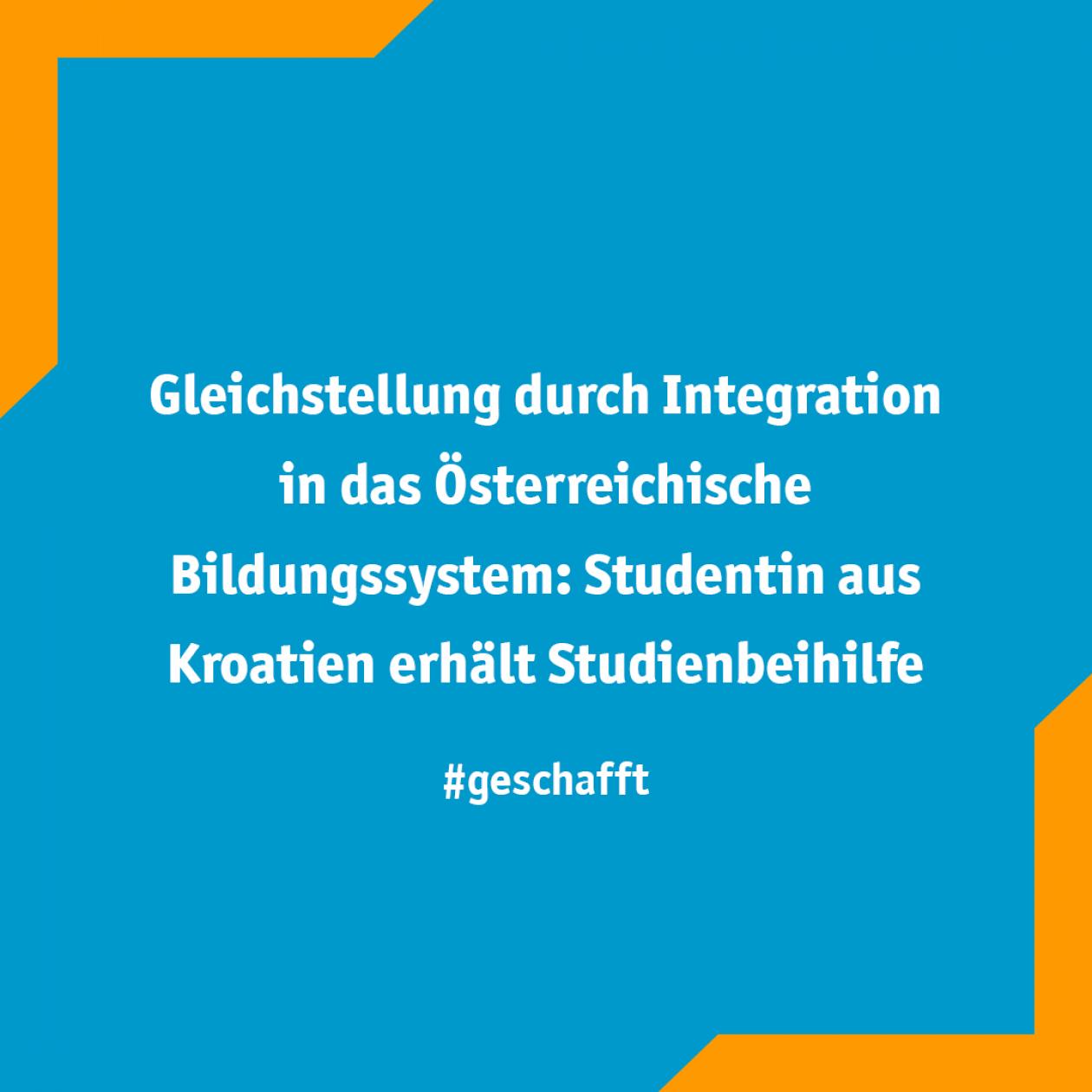 Gleichstellung durch Integration in das Österreichische Bildungssystem: Studentin aus Kroatien erhält Studienbeihilfe